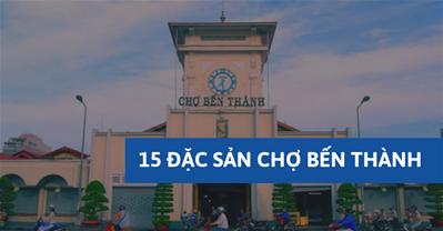 15 đặc sản Sài Gòn chợ Bến Thành ngon xuất sắc, đến là phải thử