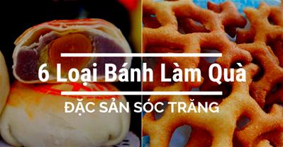 6 loại bánh đặc sản Sóc Trăng làm quà ngon nhất cho mọi du khách.