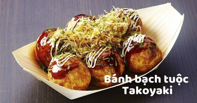 Bánh bạch tuộc Takoyaki – Món ăn vặt thành thị cực HOT đến từ Nhật Bản