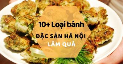 Các loại bánh đặc sản Hà Nội lâu đời nhất thích hợp làm quà biếu