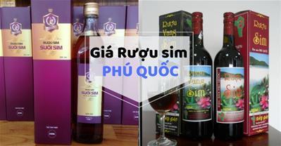 Giá rượu sim Phú Quốc có đắt không, sao ai cũng muốn mua làm quà