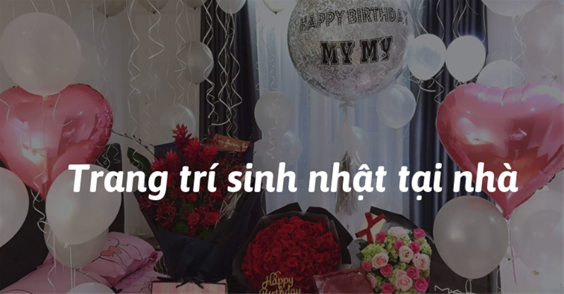 Tất tần tật các cách trang trí sinh nhật tại nhà đơn giản, rẻ đẹp
