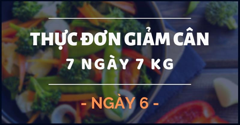 Thực đơn giảm cân trong 7 ngày rẻ, không đói, giảm 7kg - Ngày 6