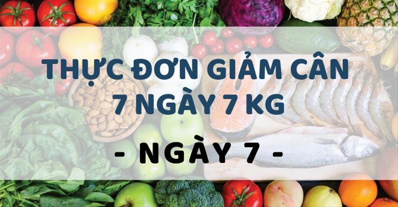 Thực đơn giảm cân trong 7 ngày rẻ, không đói, giảm 7kg – Ngày 7