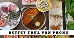 Buffet trưa DÂN VĂN PHÒNG gần Nguyễn Chí Thanh, giá rẻ 99K – 199K