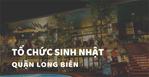 Các quán ăn ngon Hà Nội phù hợp tổ chức SINH NHẬT Quận Long Biên