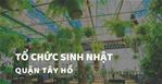 Các quán ăn ngon Hà Nội phù hợp tổ chức SINH NHẬT Quận Tây Hồ