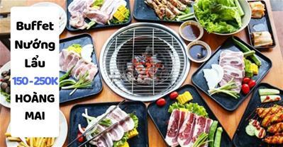 Các Quán Buffet nướng lẩu ngon rẻ 150 - 250K tốt nhất Quận Hoàng Mai Hà Nội