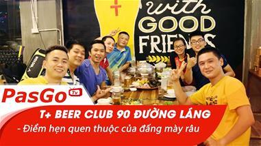 t-beer-club-90-duong-lang-diem-hen-quen-thuoc-cua-dang-may-rau